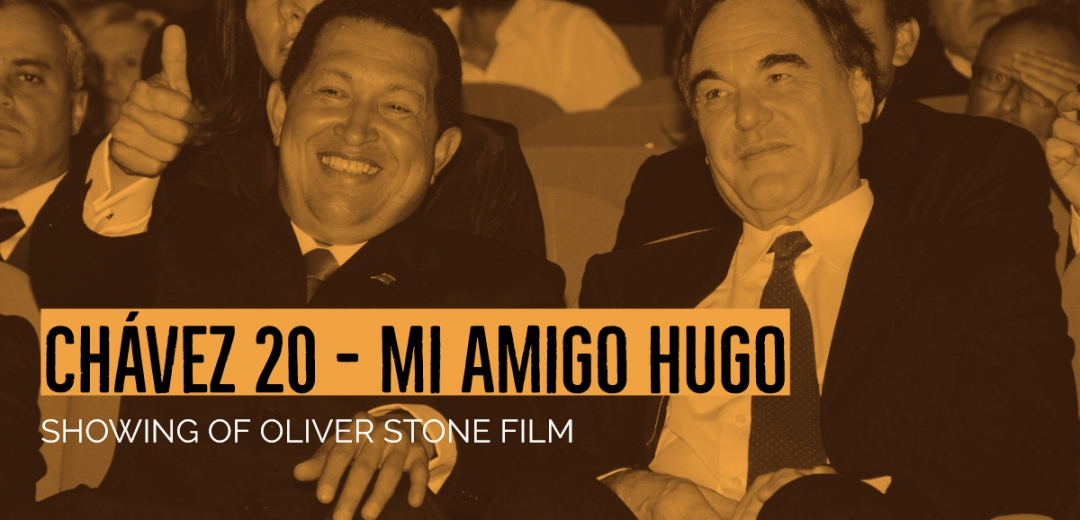 A special showing of 'Mi Amigo Hugo' by Oliver Stone and a short film of clips of when Chávez came to London.